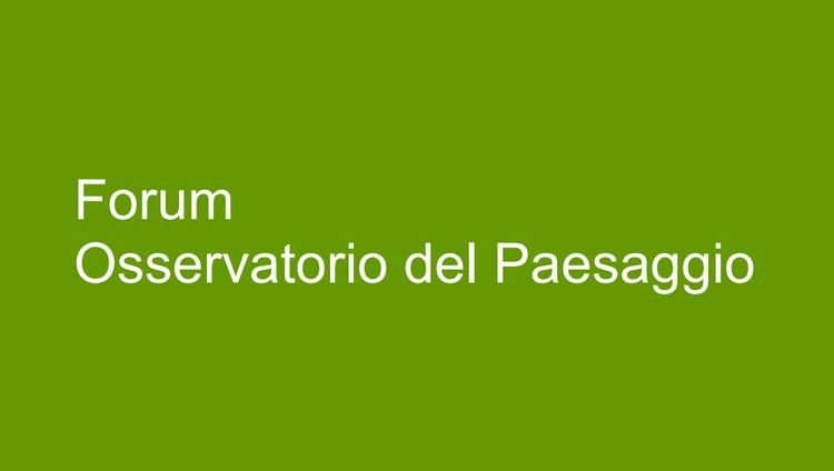 XVI Forum Osservatorio del Paesaggio