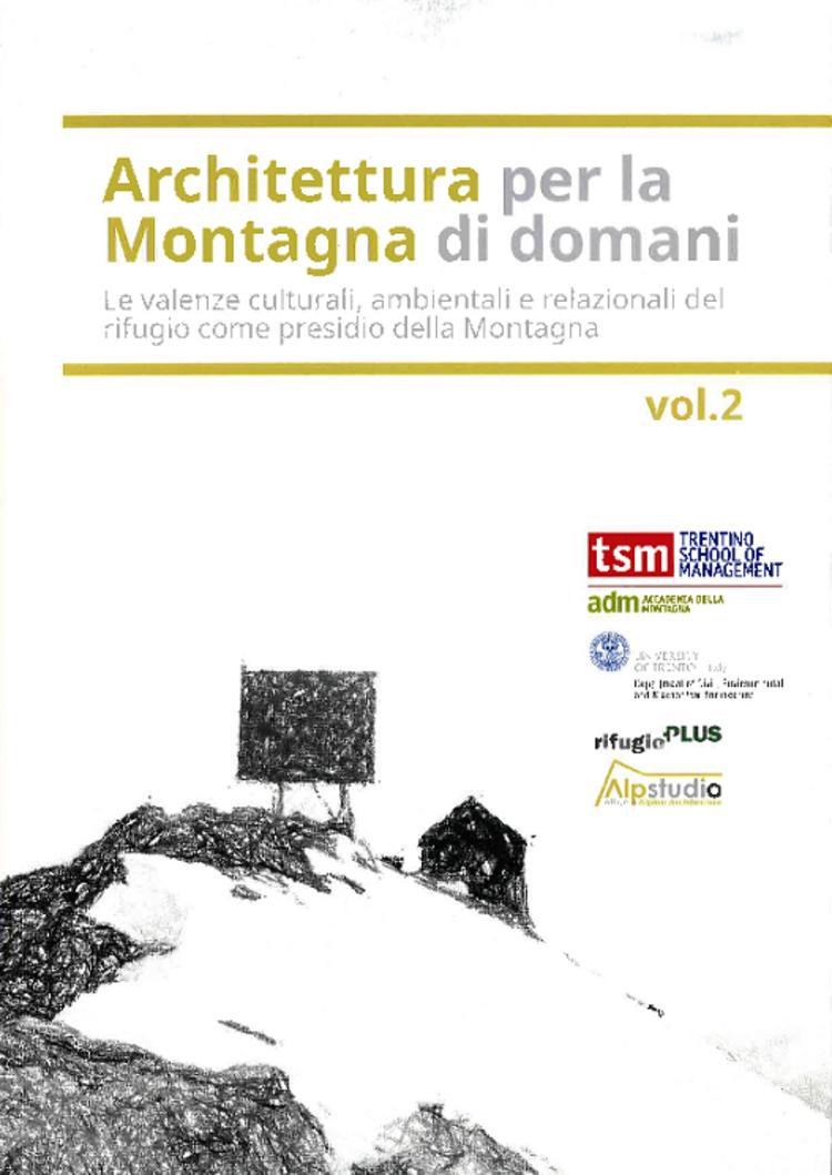 Architettura per la montagna di domani. Le valenze culturali, ambientali e relazionali del rifugio come presidio della Montagna – vol. 27