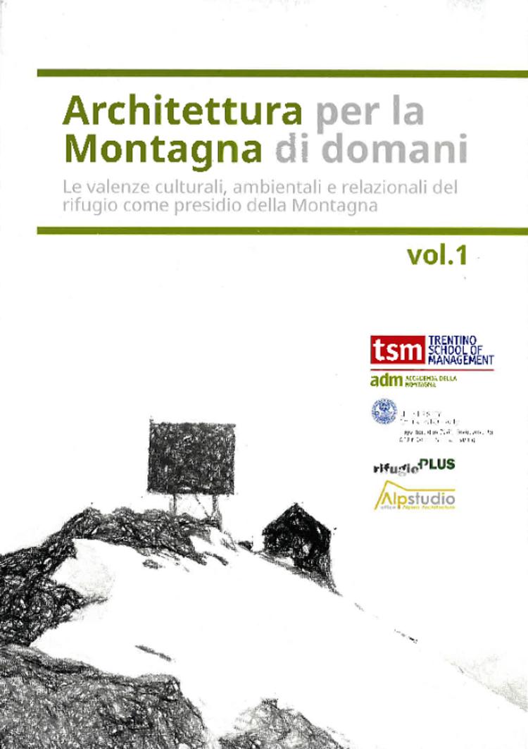 Architettura per la montagna di domani. Le valenze culturali, ambientali e relazionali del rifugio come presidio della Montagna – vol. 17