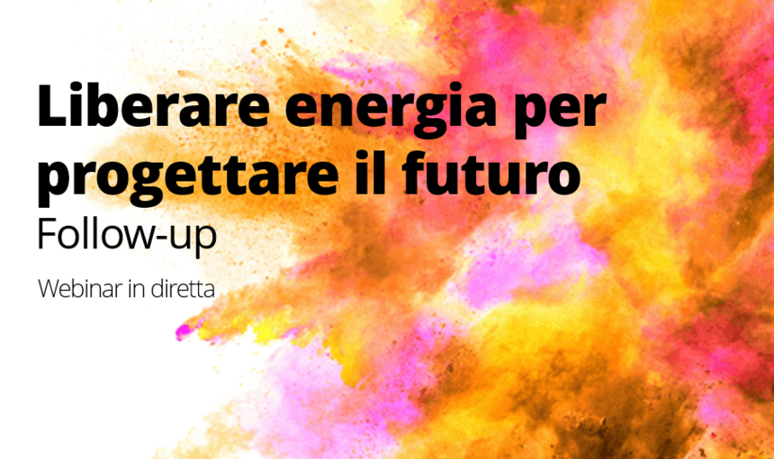 Follow-up: Liberare energia per progettare il futuro