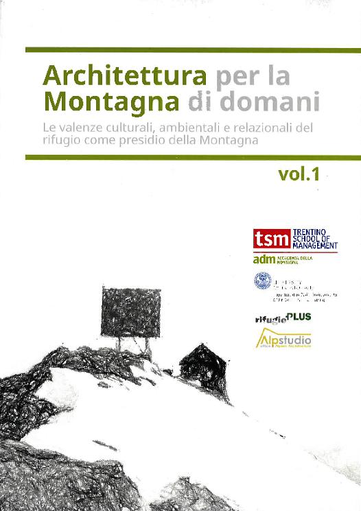 Architettura per la montagna di domani. Le valenze culturali, ambientali e relazionali del rifugio come presidio della Montagna – vol. 1